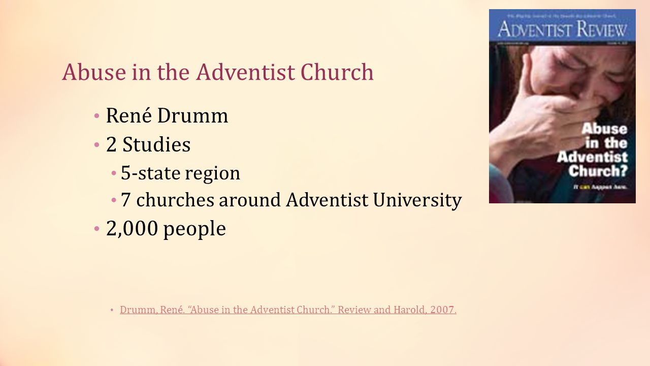 Abuse in the Adventist Church Spouse abuse has been documented as a major problem among Adventists today. Drumm, René.