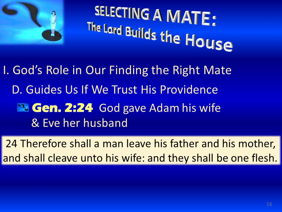 16 24 Therefore shall a man leave his father and his mother, and shall cleave unto his wife: and they shall be one flesh.