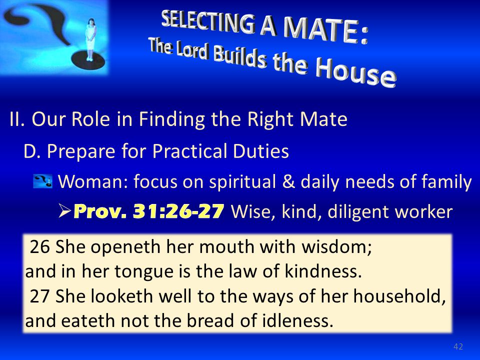42 26 She openeth her mouth with wisdom; and in her tongue is the law of kindness.