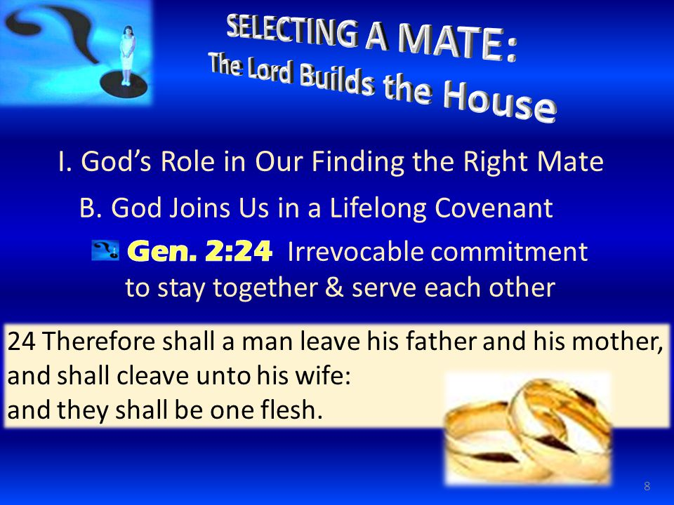 24 Therefore shall a man leave his father and his mother, and shall cleave unto his wife: and they shall be one flesh.