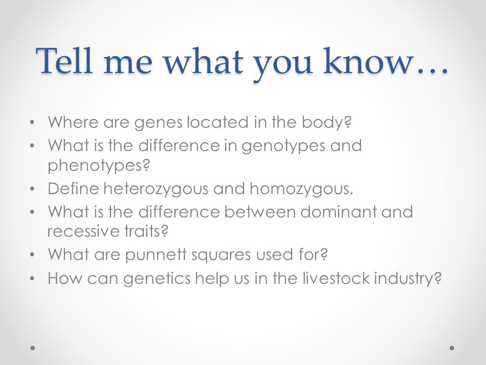 Tell me what you know… Where are genes located in the body.