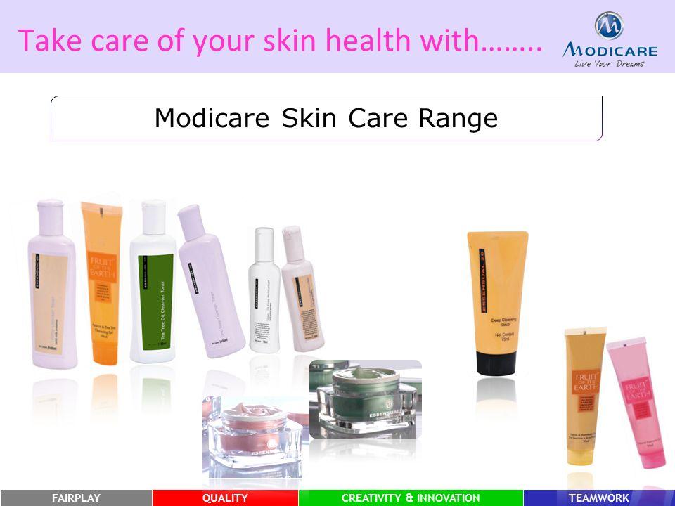 FAIRPLAYQUALITYCREATIVITY & INNOVATIONTEAMWORK Take care of your skin health with…….. Modicare Skin Care Range