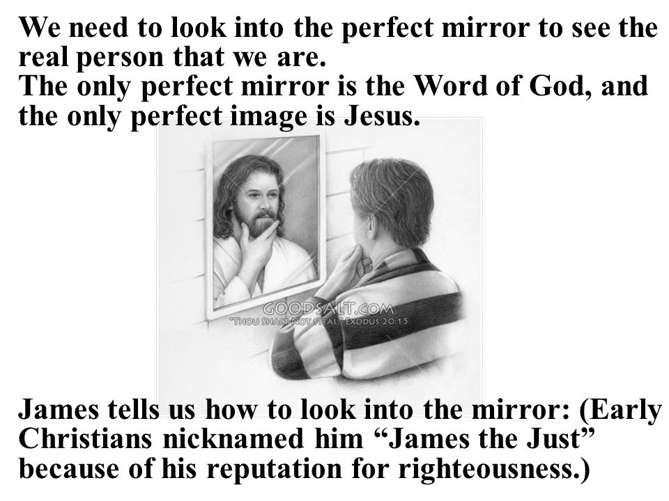 We need to look into the perfect mirror to see the real person that we are.