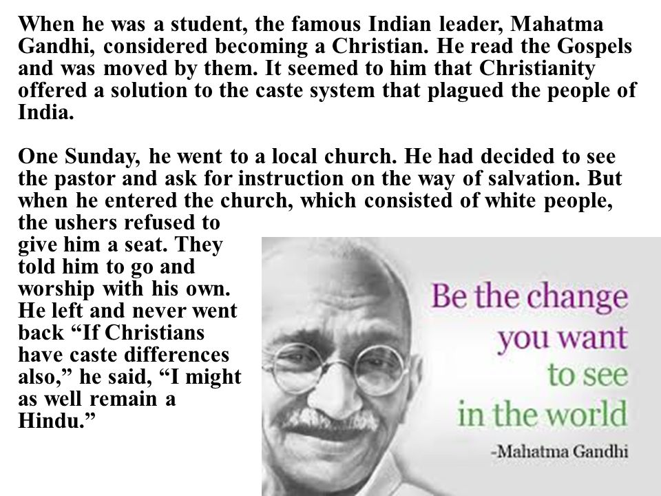 When he was a student, the famous Indian leader, Mahatma Gandhi, considered becoming a Christian.