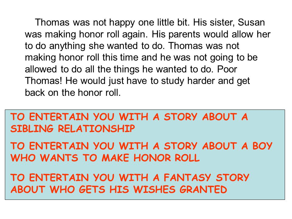 Thomas was not happy one little bit. His sister, Susan was making honor roll again. His parents would allow her to do anything she wanted to do. Thoma
