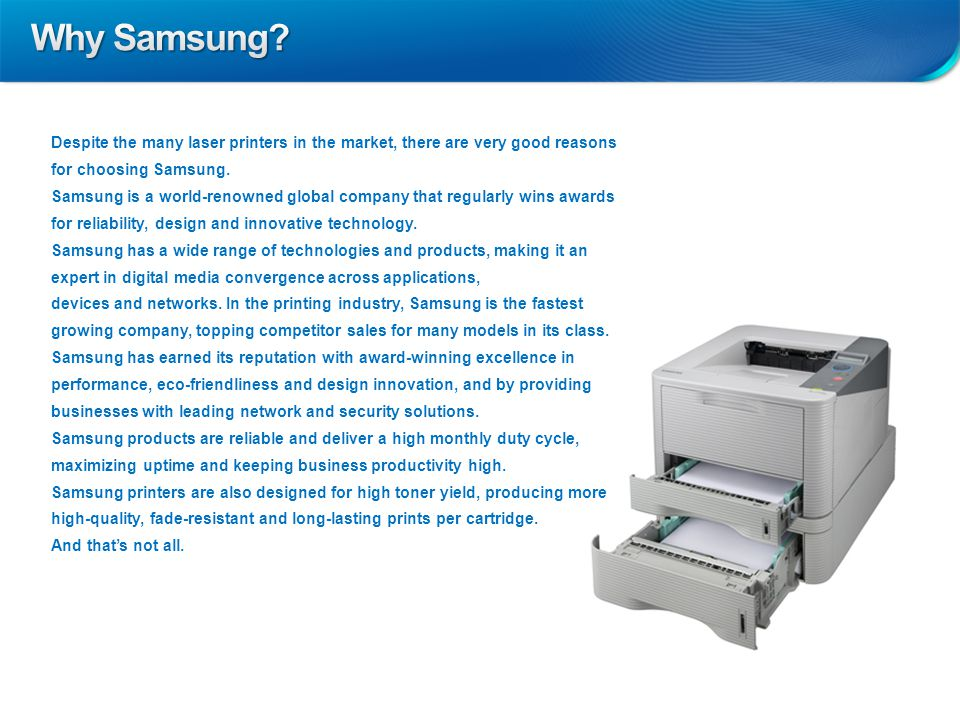 Despite the many laser printers in the market, there are very good reasons for choosing Samsung.