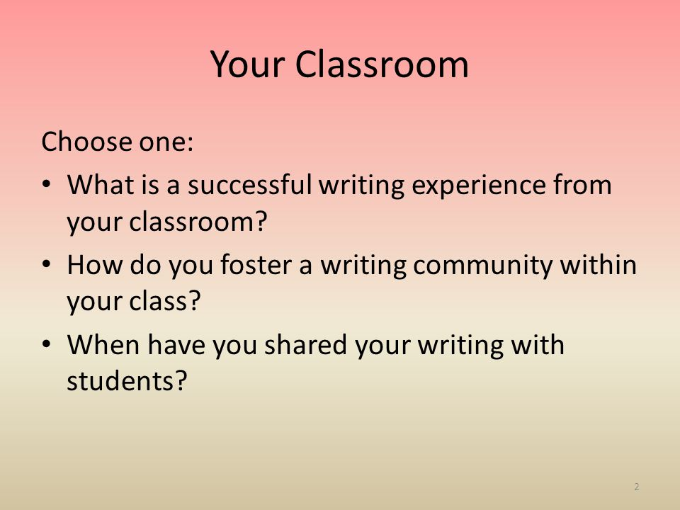Your Classroom Choose one: What is a successful writing experience from your classroom.