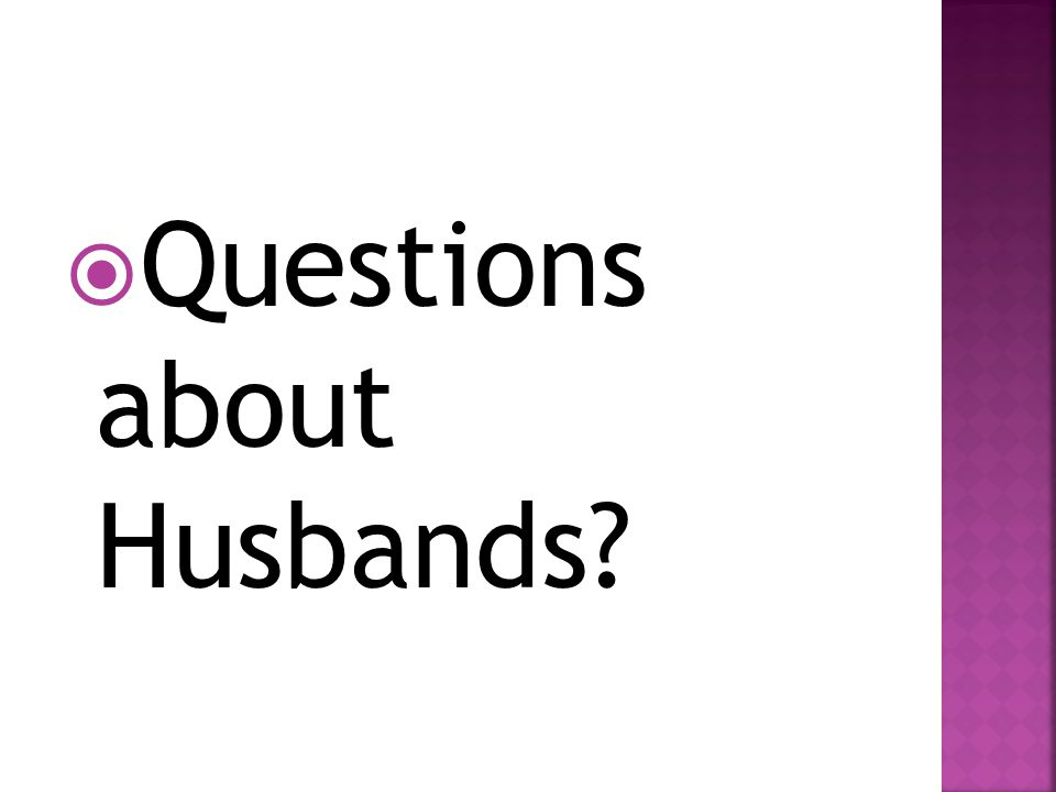  Questions about Husbands?
