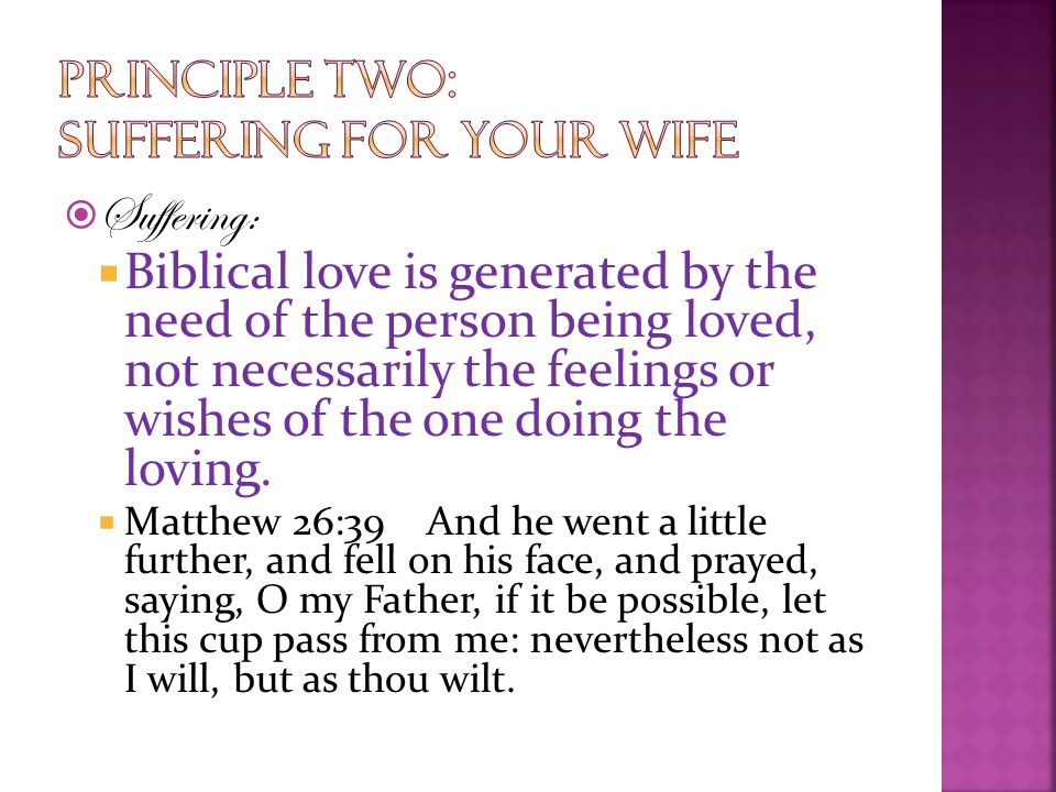  Suffering:  Biblical love is generated by the need of the person being loved, not necessarily the feelings or wishes of the one doing the loving.