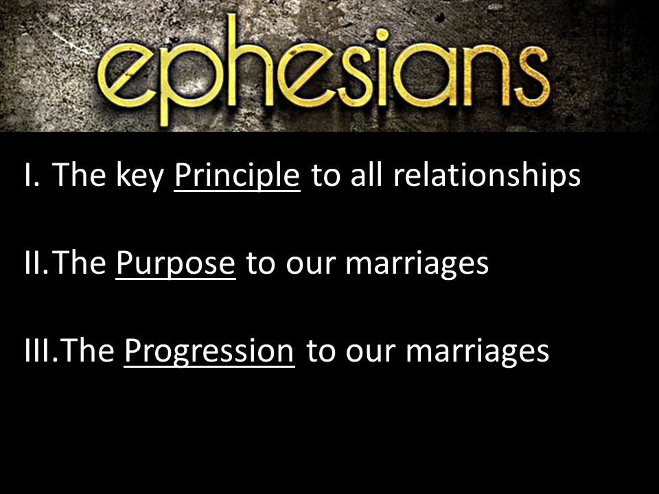 I.The key Principle to all relationships II.The Purpose to our marriages III.The Progression to our marriages