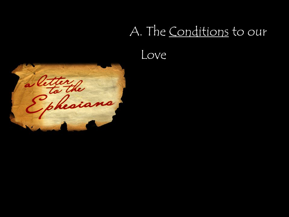 A. The Conditions to our Love