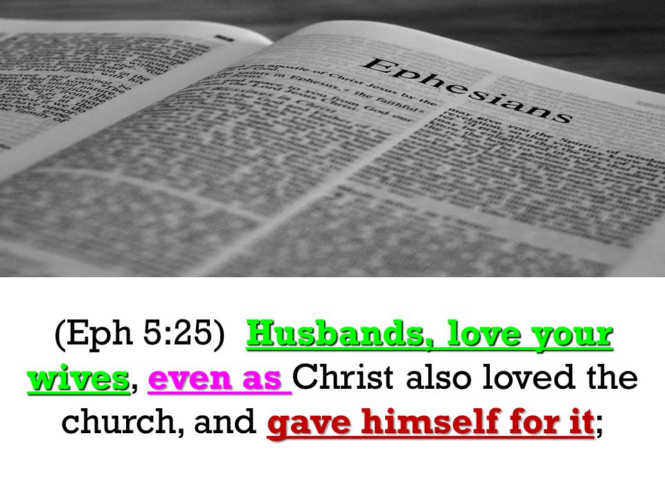 Husbands, love your wiveseven as gave himself for it (Eph 5:25) Husbands, love your wives, even as Christ also loved the church, and gave himself for