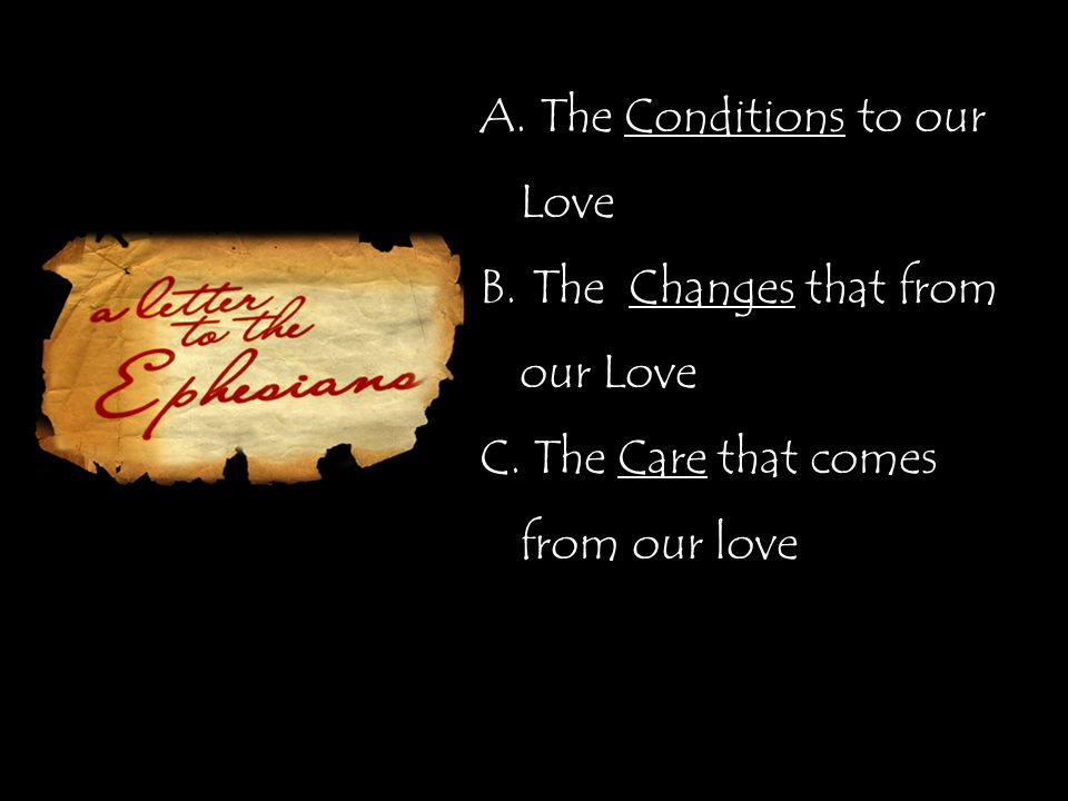 A. The Conditions to our Love B. The Changes that from our Love C. The Care that comes from our love