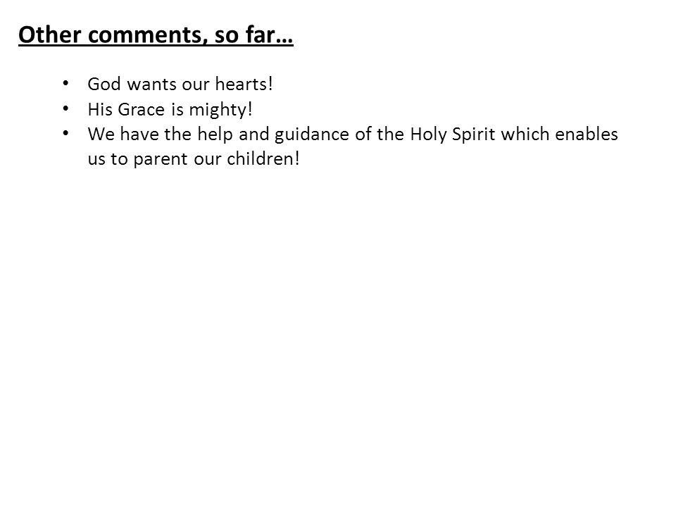 Other comments, so far… God wants our hearts. His Grace is mighty.