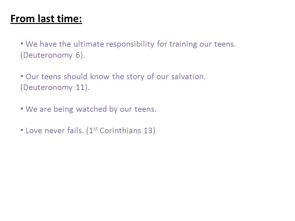 From last time: We have the ultimate responsibility for training our teens.