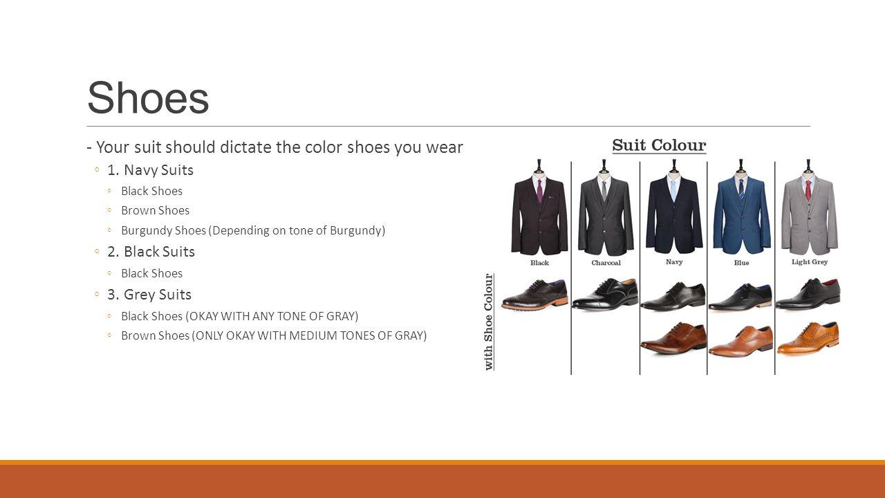 Shoes - Your suit should dictate the color shoes you wear ◦1.