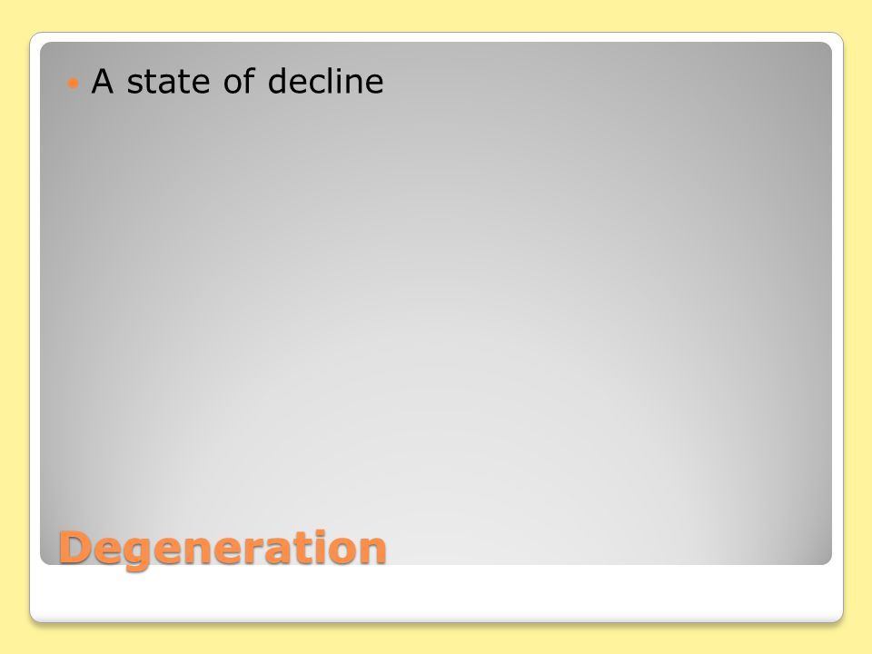 Degeneration A state of decline