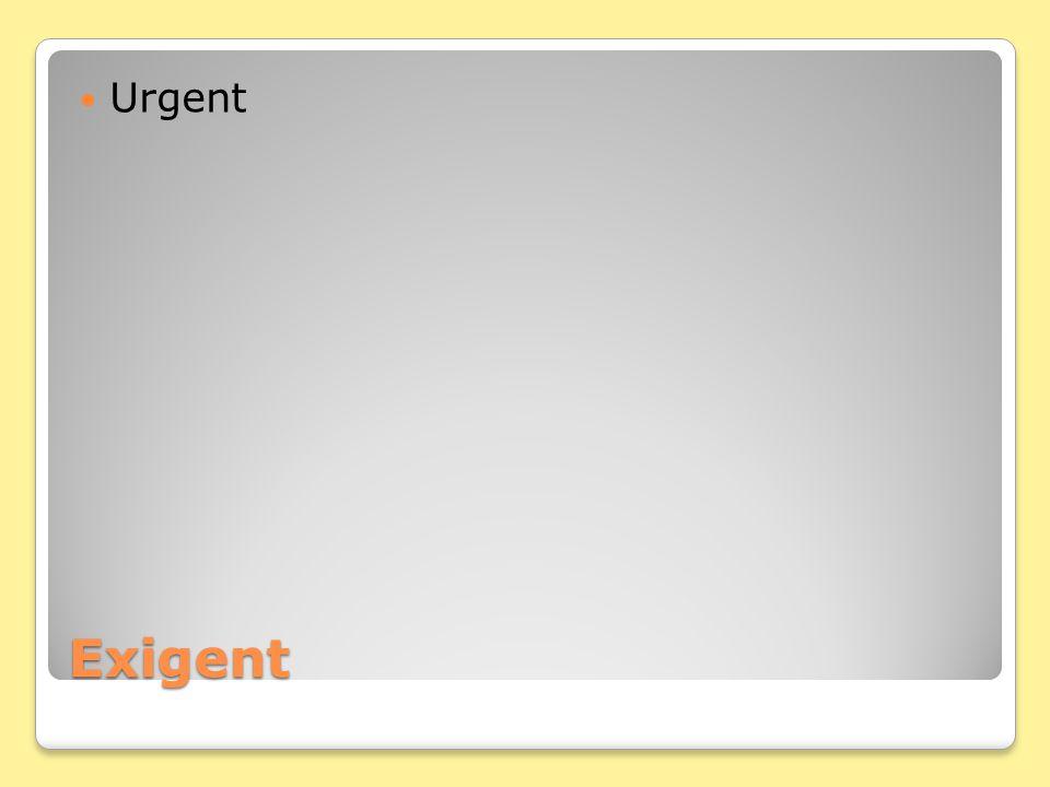 Exigent Urgent