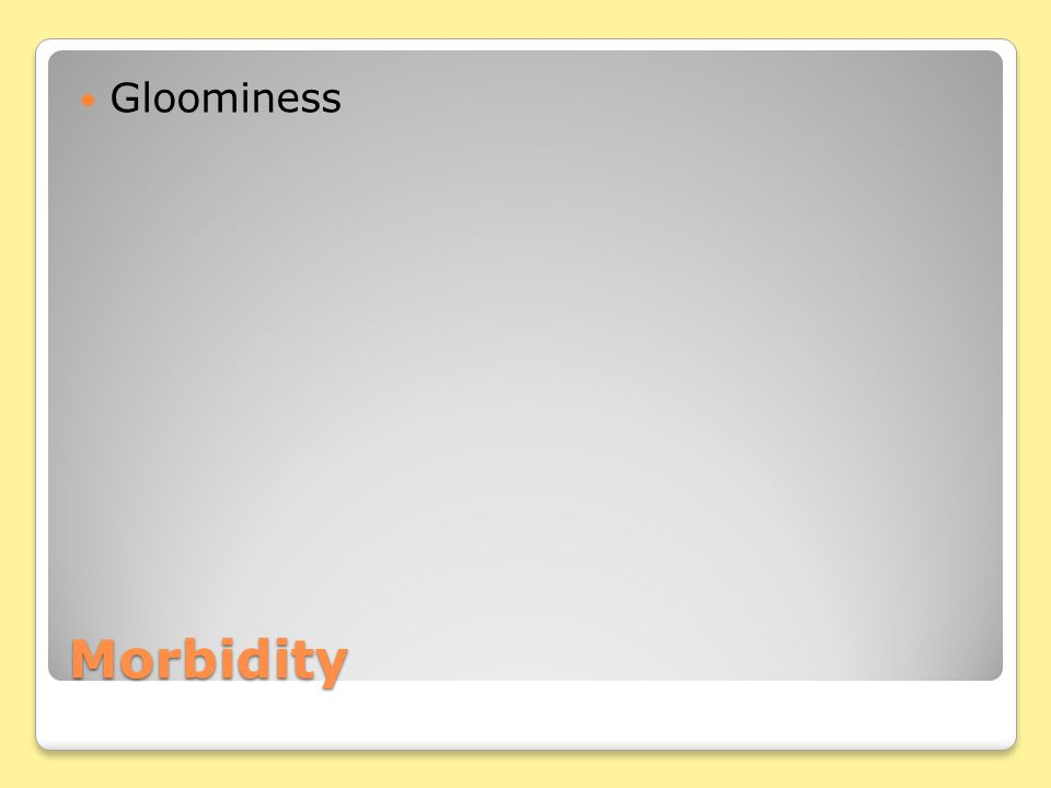 Morbidity Gloominess