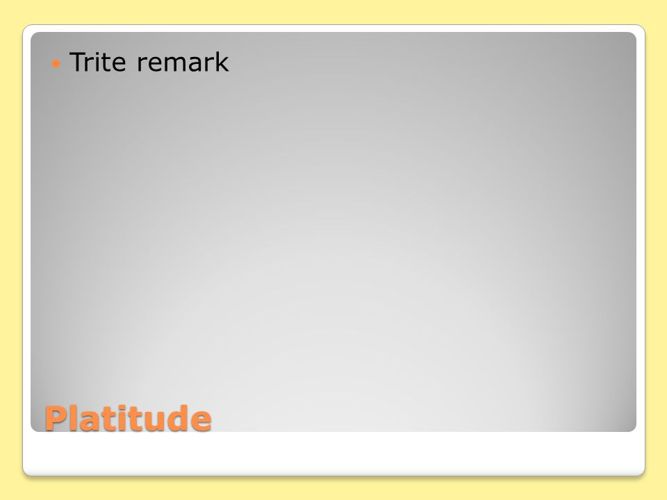 Platitude Trite remark