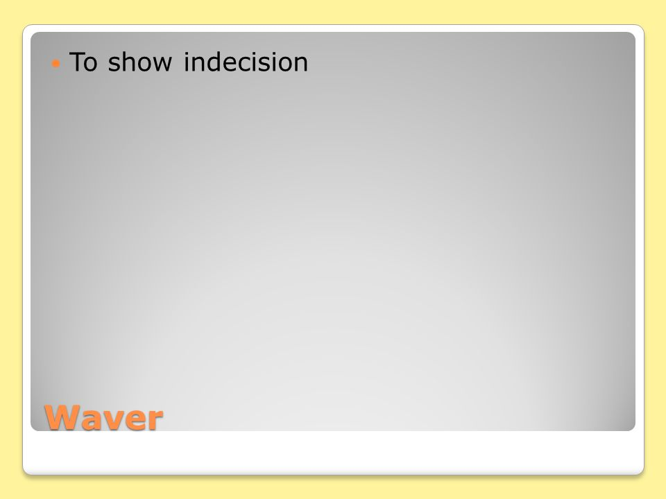 Waver To show indecision