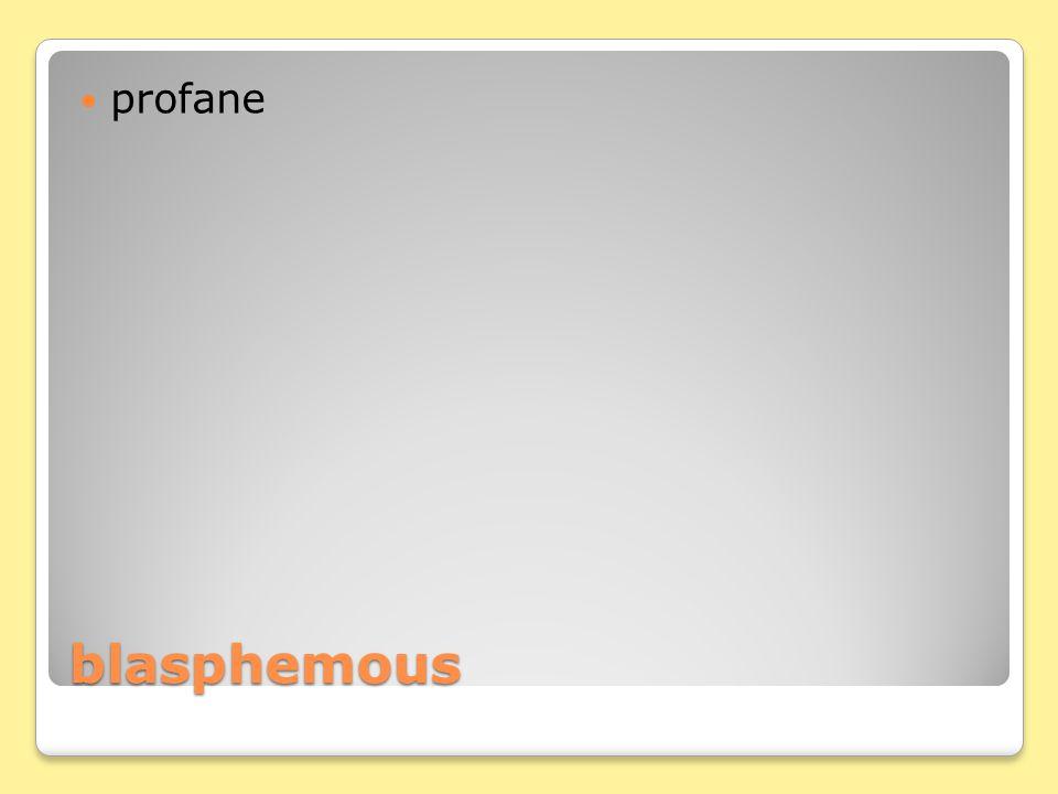 blasphemous profane