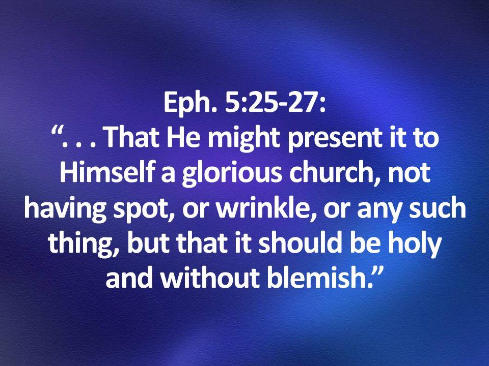 Eph. 5:25-27: ...