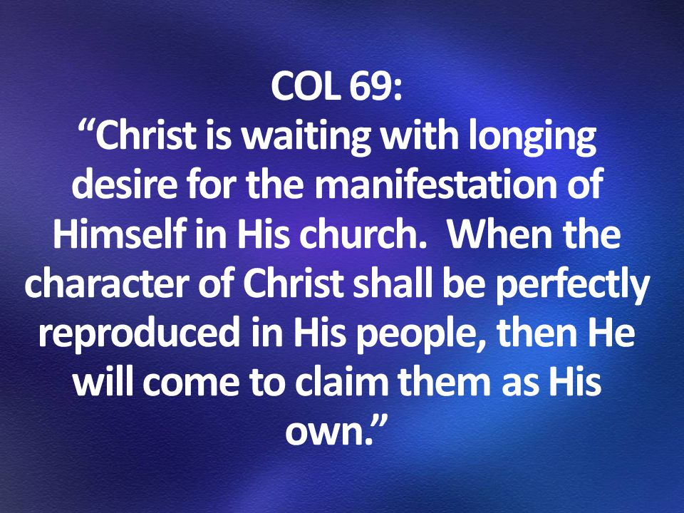 COL 415-416: The last rays of merciful light, the last message of mercy to be given to the world, is a revelation of His character of love.