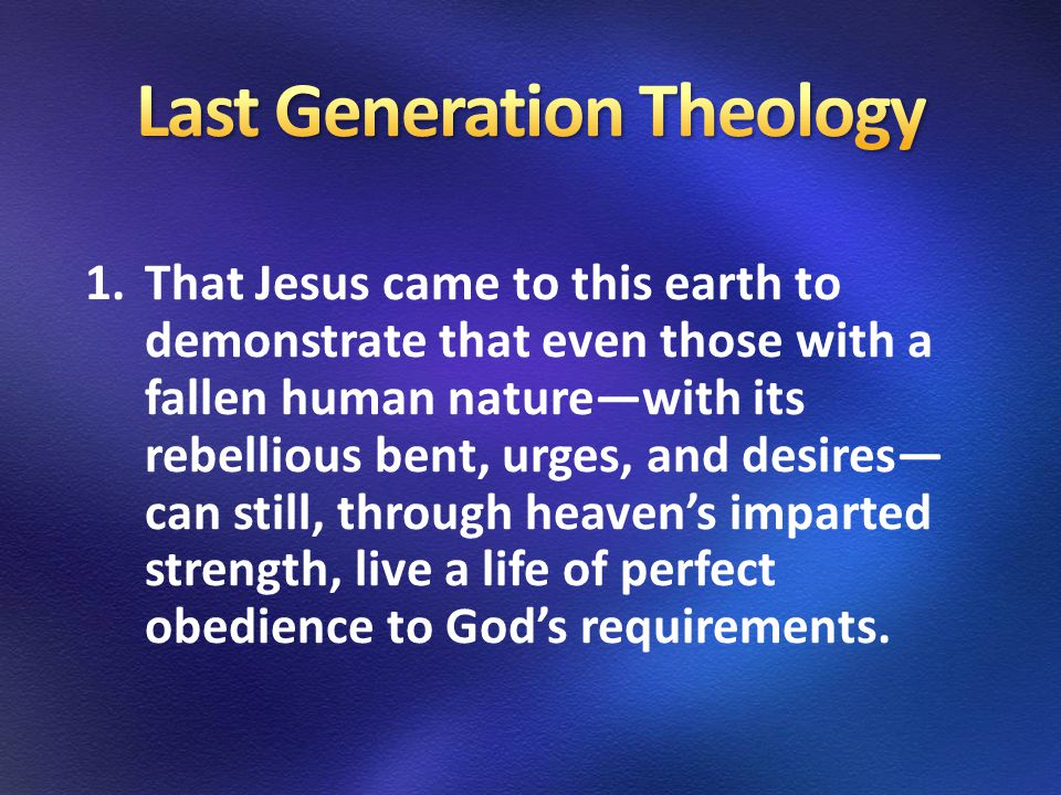 1.That Jesus came to this earth to demonstrate that even those with a fallen human nature—with its rebellious bent, urges, and desires— can still, through heaven's imparted strength, live a life of perfect obedience to God's requirements.