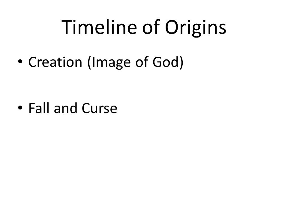 Timeline of Origins Creation (Image of God) Fall and Curse