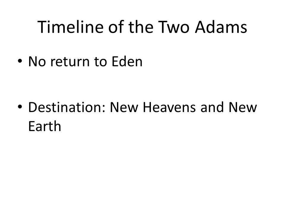 Timeline of the Two Adams No return to Eden Destination: New Heavens and New Earth