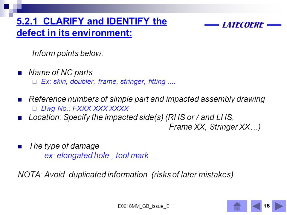 15 5.2.1 CLARIFY and IDENTIFY the defect in its environment: Inform points below: Name of NC parts  Ex: skin, doubler, frame, stringer, fitting.... R