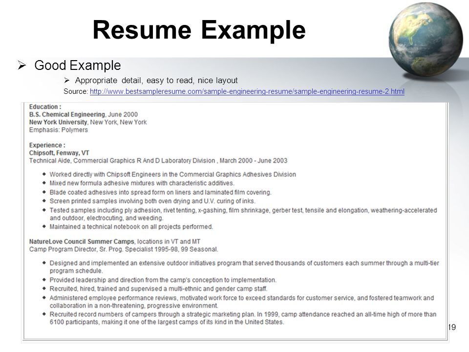19 Resume Example  Good Example  Appropriate detail, easy to read, nice layout Source: http://www.bestsampleresume.com/sample-engineering-resume/sam