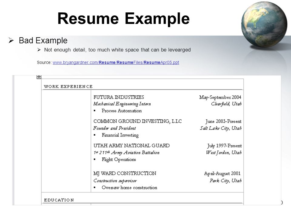20 Resume Example  Bad Example  Not enough detail, too much white space that can be levearged Source: www.bryangardner.com/Resume/ResumeFiles/Resume