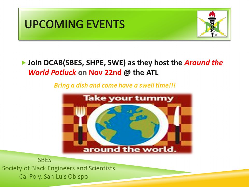  Join DCAB(SBES, SHPE, SWE) as they host the Around the World Potluck on Nov 22nd @ the ATL Bring a dish and come have a swell time!!! SBES Society o