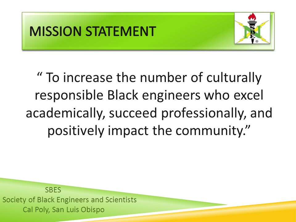 """"""" To increase the number of culturally responsible Black engineers who excel academically, succeed professionally, and positively impact the community"""