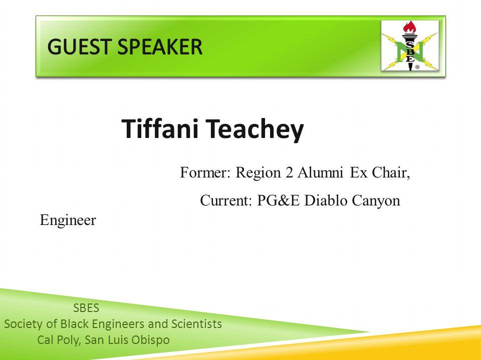 Tiffani Teachey Former: Region 2 Alumni Ex Chair, Current: PG&E Diablo Canyon Engineer SBES Society of Black Engineers and Scientists Cal Poly, San Lu