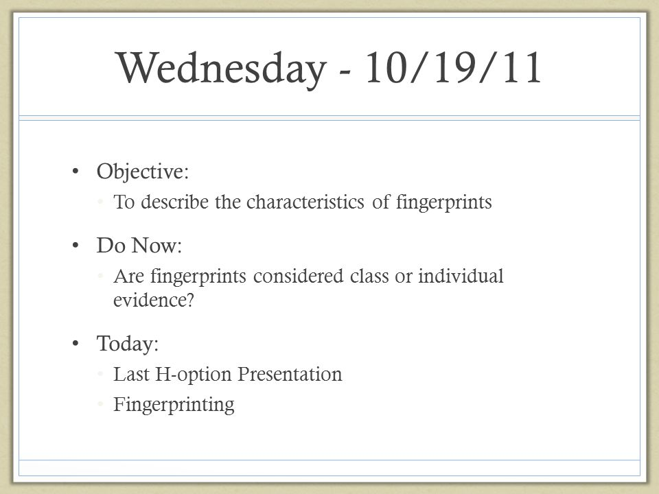 Thursday – 10/20/11 Objective: To describe the characteristics of fingerprints.