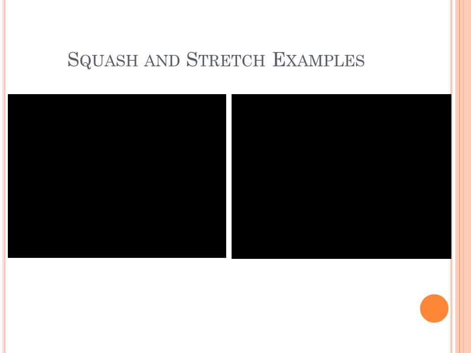 S QUASH AND S TRETCH E XAMPLES