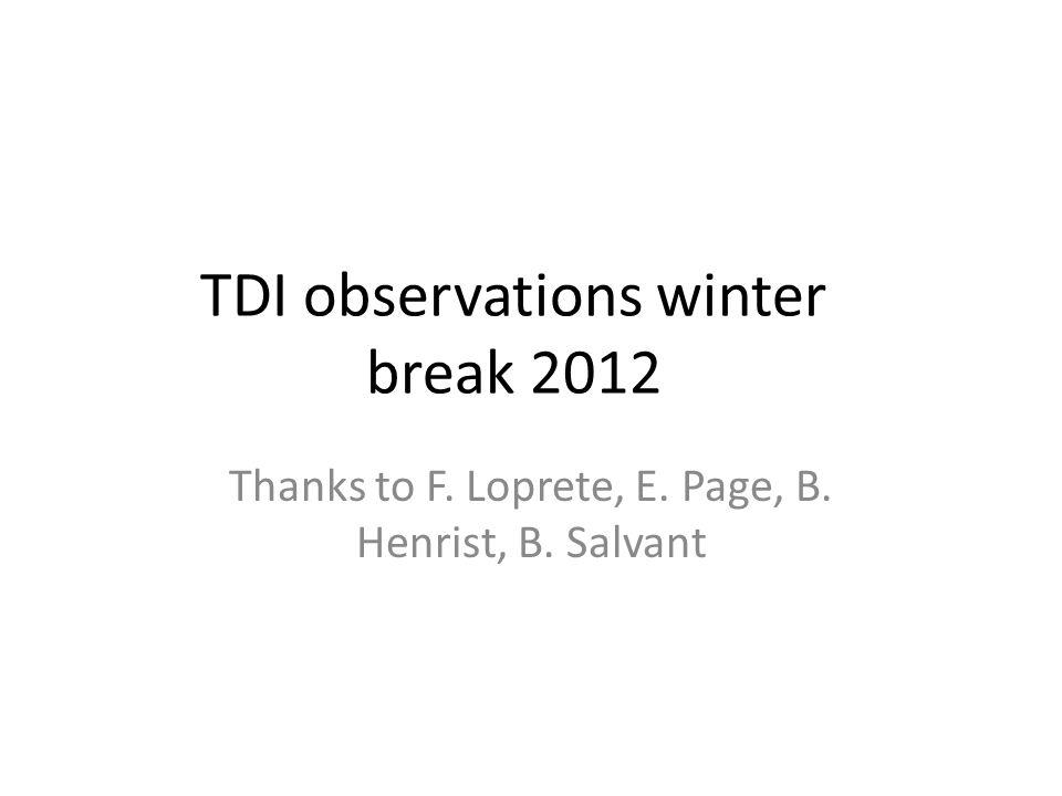 TDI observations winter break 2012 Thanks to F. Loprete, E. Page, B. Henrist, B. Salvant