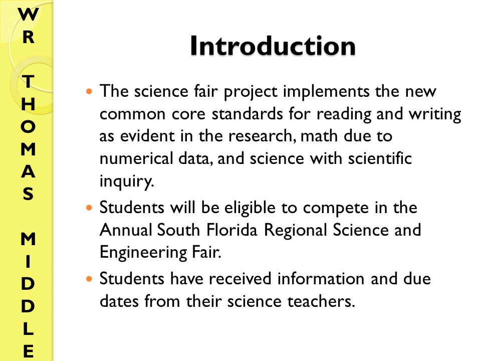 Introduction The science fair project implements the new common core standards for reading and writing as evident in the research, math due to numerical data, and science with scientific inquiry.