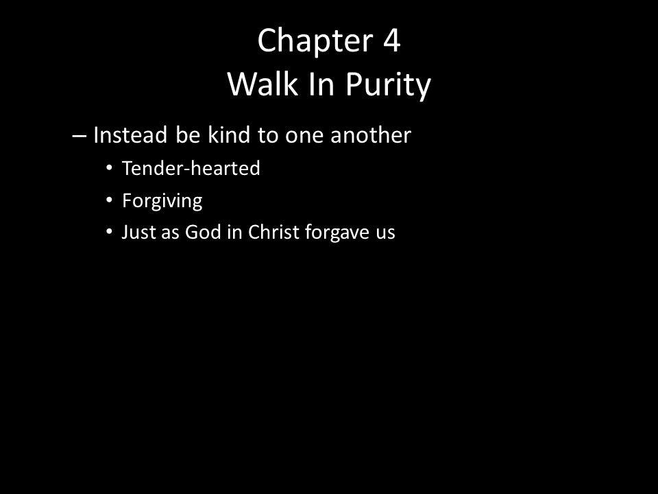 Chapter 5 Walk in Love (1-6) As Christ loved us (1-2) Not like the world (3-7) – Such things which shouldn't even be named among the saints – Such have no inheritance in the kingdom of Christ – The wrath of God will come upon the sons of disobedience