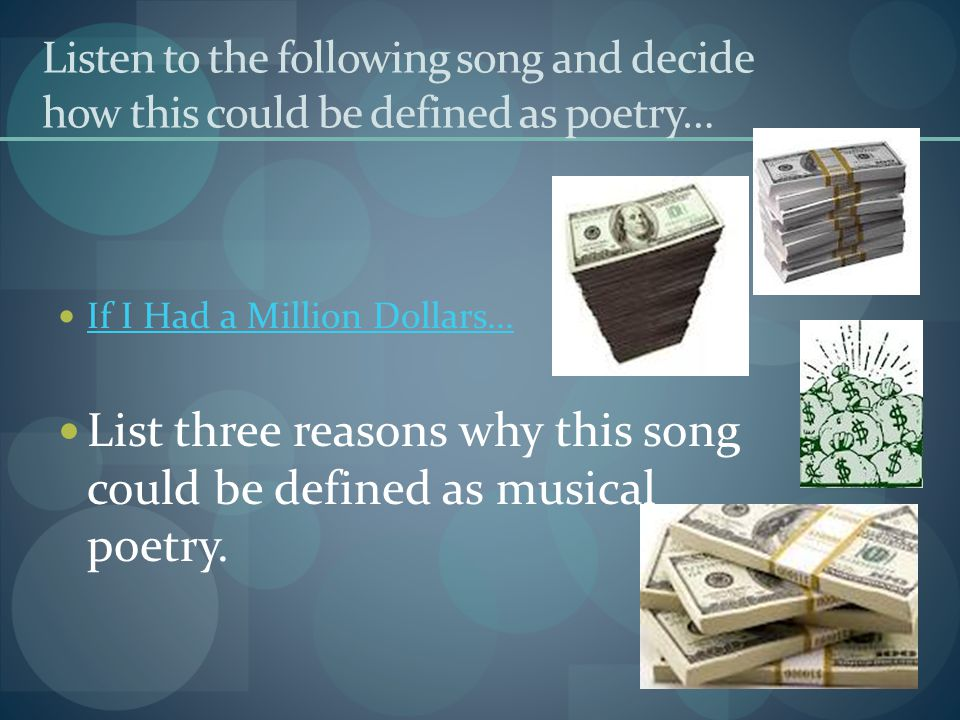 Listen to the following song and decide how this could be defined as poetry… If I Had a Million Dollars...