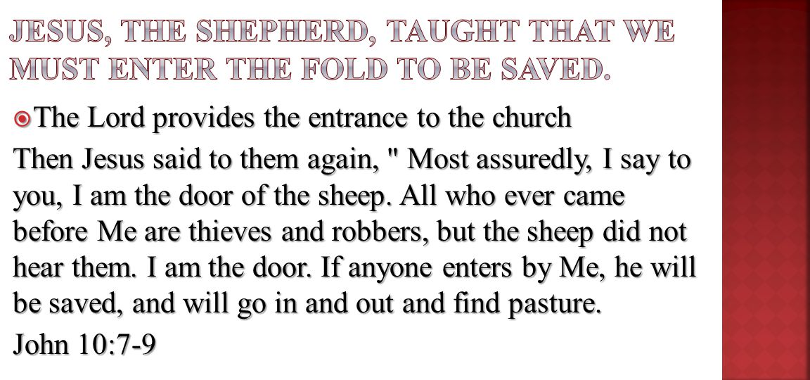  The Lord provides the entrance to the church Then Jesus said to them again, Most assuredly, I say to you, I am the door of the sheep.