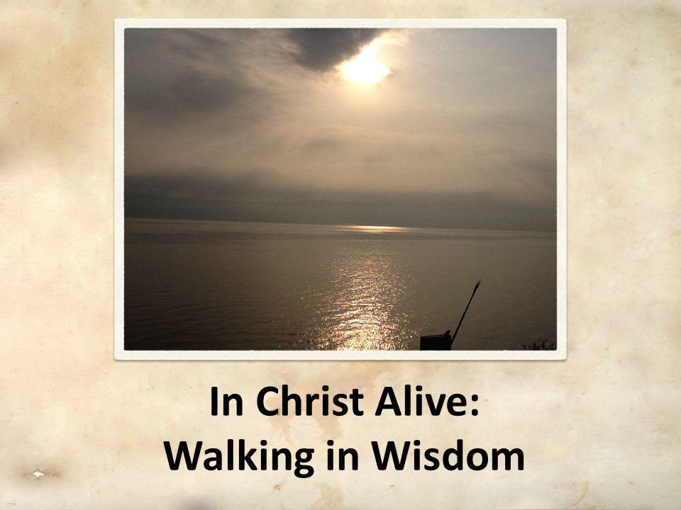 In Christ Alive: Walking in Wisdom