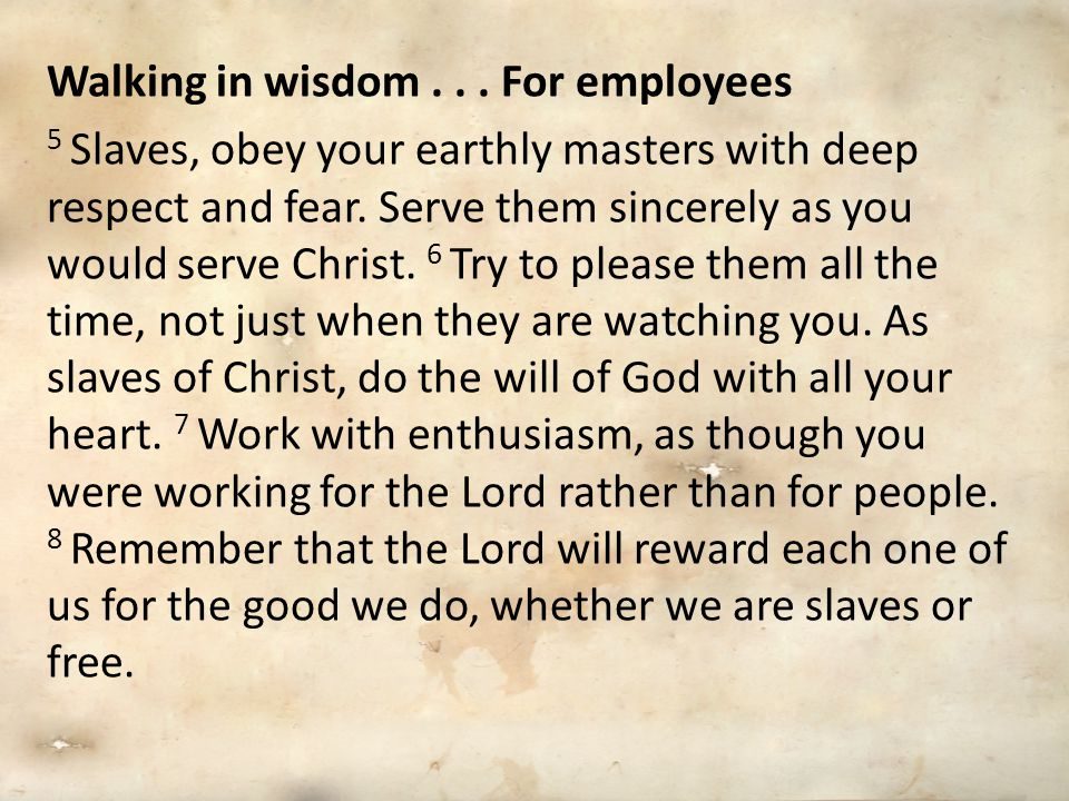 Walking in wisdom...For employers 9 Masters, treat your slaves in the same way.