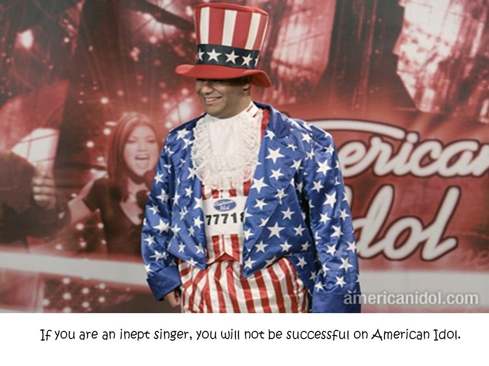 If you are an inept singer, you will not be successful on American Idol.