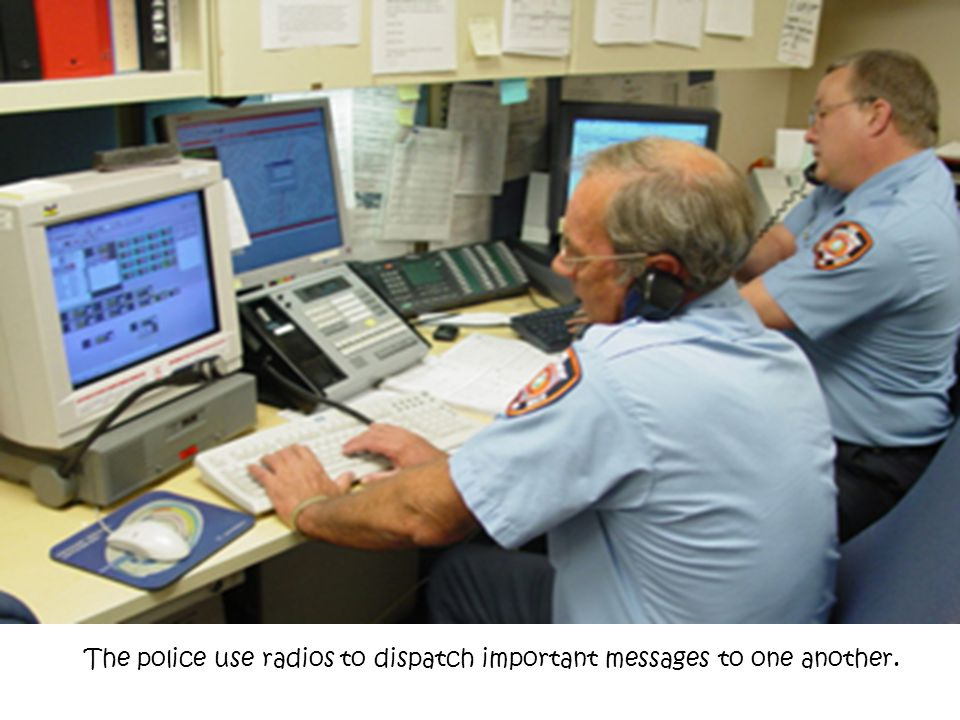 The police use radios to dispatch important messages to one another.