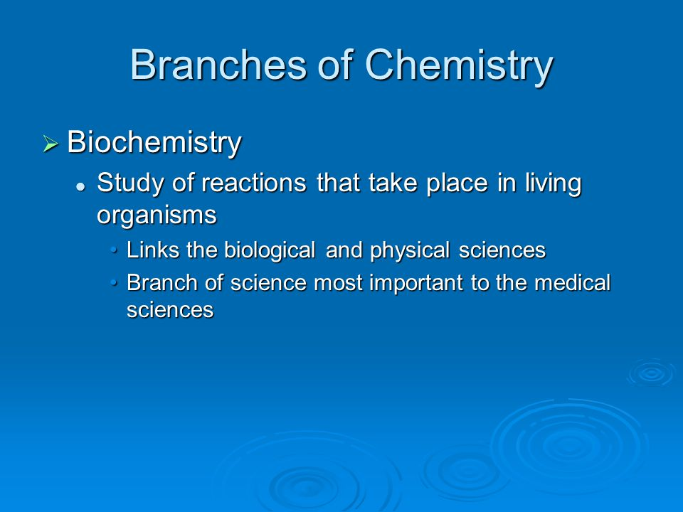 Branches of Chemistry  Biochemistry Study of reactions that take place in living organisms Study of reactions that take place in living organisms Lin