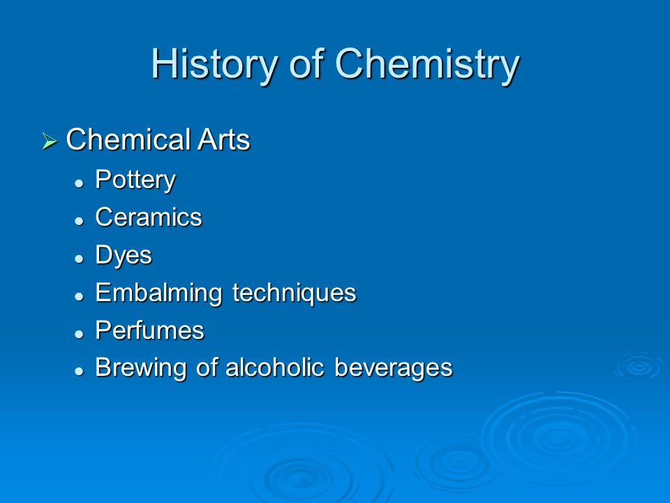 History of Chemistry  Chemical Arts Pottery Pottery Ceramics Ceramics Dyes Dyes Embalming techniques Embalming techniques Perfumes Perfumes Brewing o